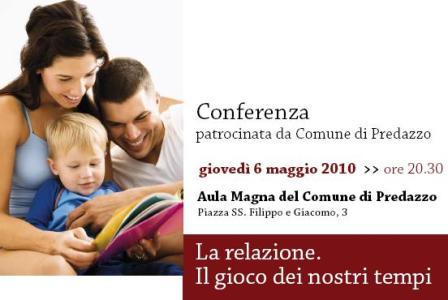 conferenza 6 maggio famiglia1 La relazione. Il gioco dei nostri tempi. Conferenza a Predazzo, giovedì 6 maggio 2010