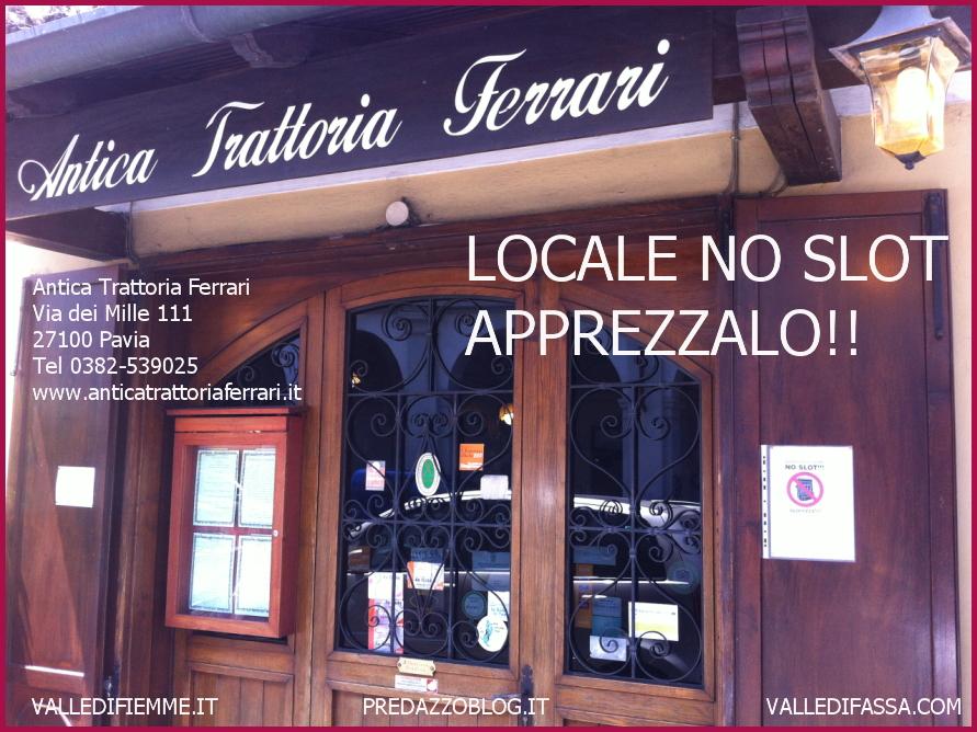 trattoria ferrari pavia locale no slot predazzoblog Dalle Dolomiti parte la Campagna di sensibilizzazione contro il gioco dazzardo.Questo è un locale NO SLOT: Apprezzalo!
