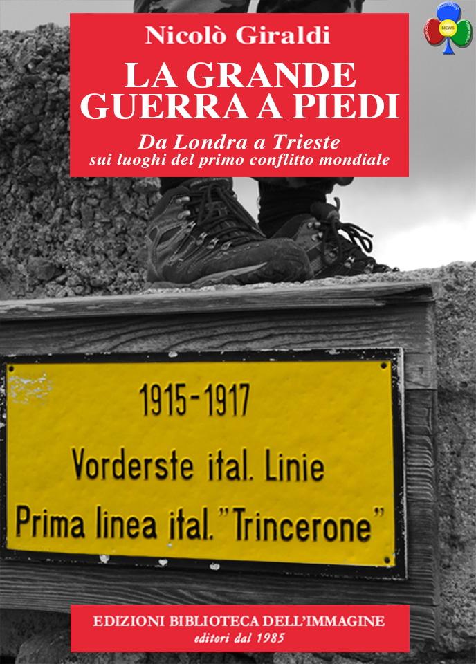 la grande guerra a piedi Nicolò Giraldi presenta La Grande Guerra a piedi